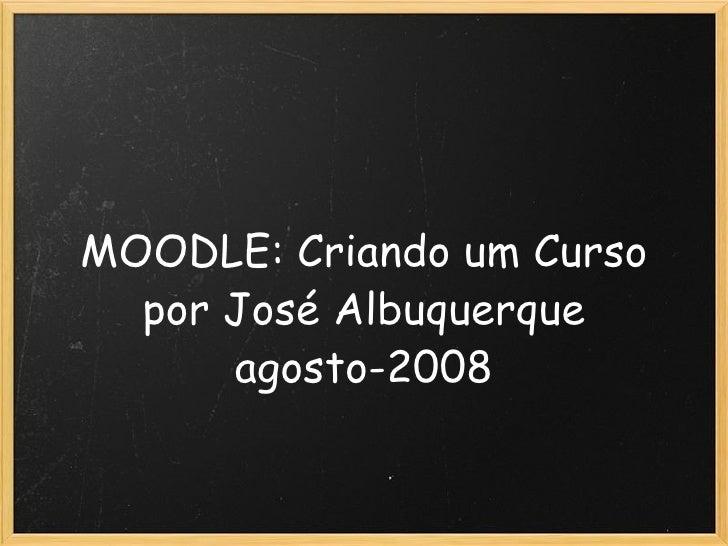 MOODLE: Criando um Curso por José Albuquerque agosto-2008