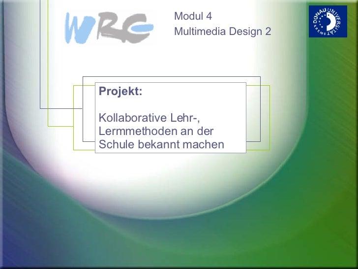 Modul 4 Multimedia Design 2 Projekt: Kollaborative Lehr-, Lermmethoden an der Schule bekannt machen