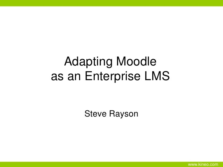 Adapting Moodleas an Enterprise LMS<br />Steve Rayson<br />