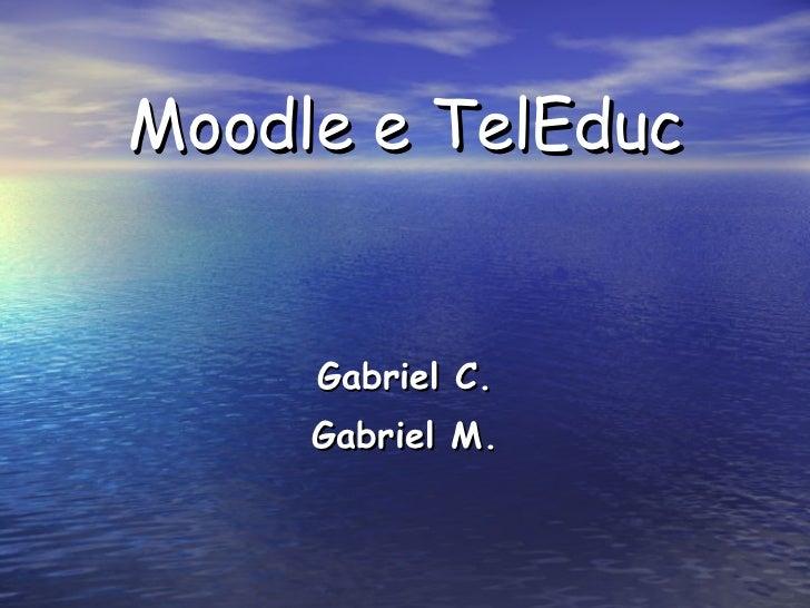 Moodle e TelEduc Gabriel C. Gabriel M.