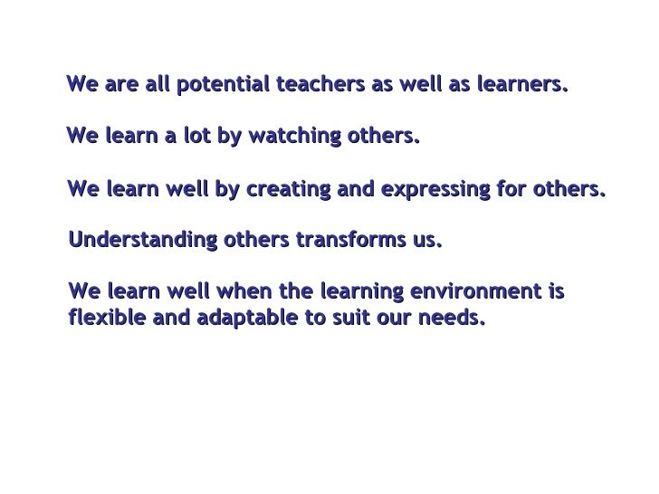 We are all potential teachers as well as learners.  We learn well by creating and expressing for others. We learn a lot by...