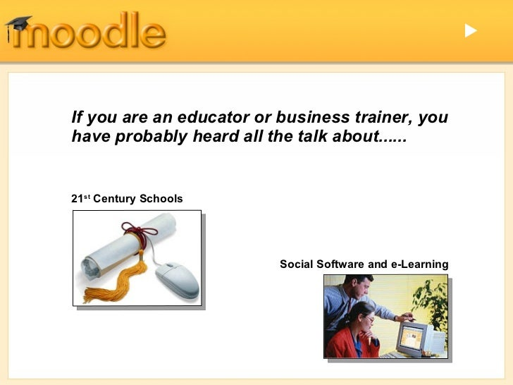 21 st  Century Schools   Social Software and e-Learning  If you are an educator or business trainer, you have probably he...