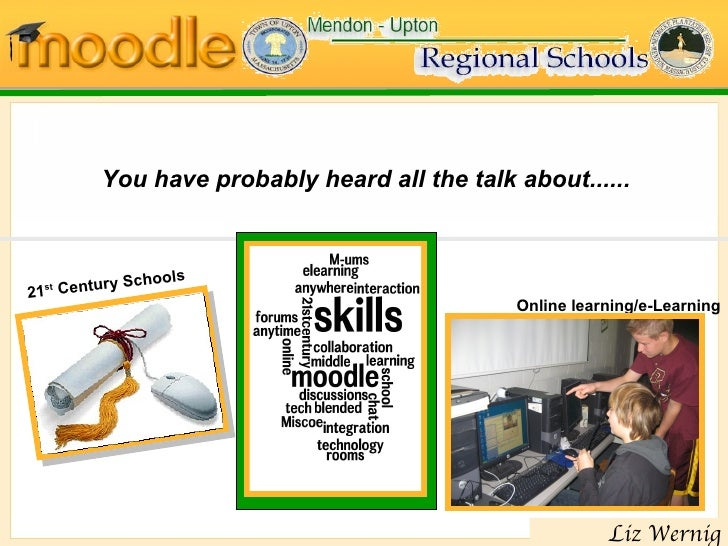 You have probably heard all the talk about...... 21 st  Century  Schools   Online learning/e-Learning