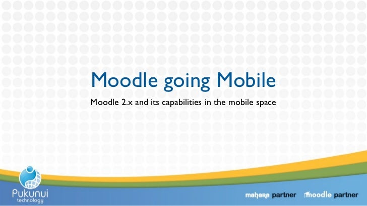 Moodle going MobileMoodle 2.x and its capabilities in the mobile space