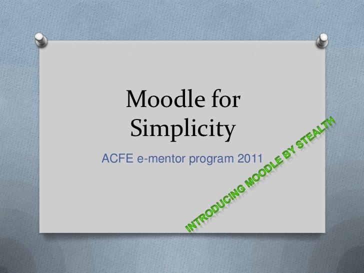 Moodle for   SimplicityACFE e-mentor program 2011