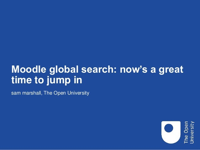 Moodle global search: now's a great time to jump in sam marshall, The Open University