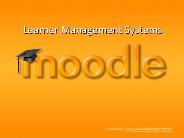 Learner Management Systems  Photo Credit: http://www.flickr.com/photos/25691430@N04/4347819911/ CC: http://creativecommons...