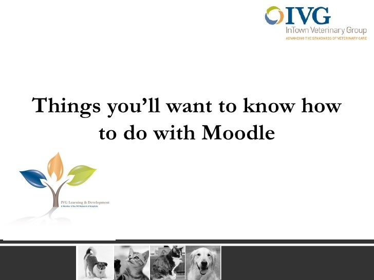 Things you'll want to know how      to do with Moodle