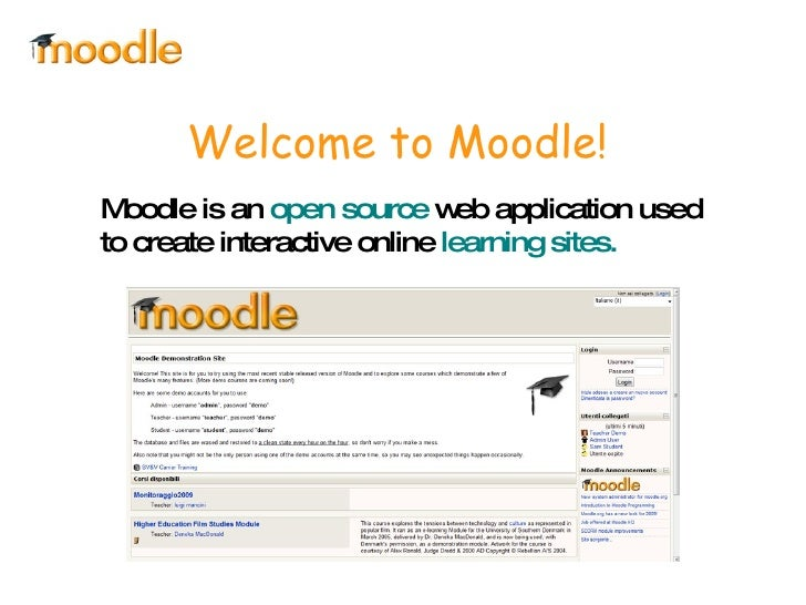 Welcome to Moodle! Moodle is an  open source  web application used to create interactive online  learning sites.