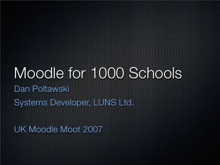 Moodle for 1000 Schools Dan Poltawski Systems Developer, LUNS Ltd.   UK Moodle Moot 2007