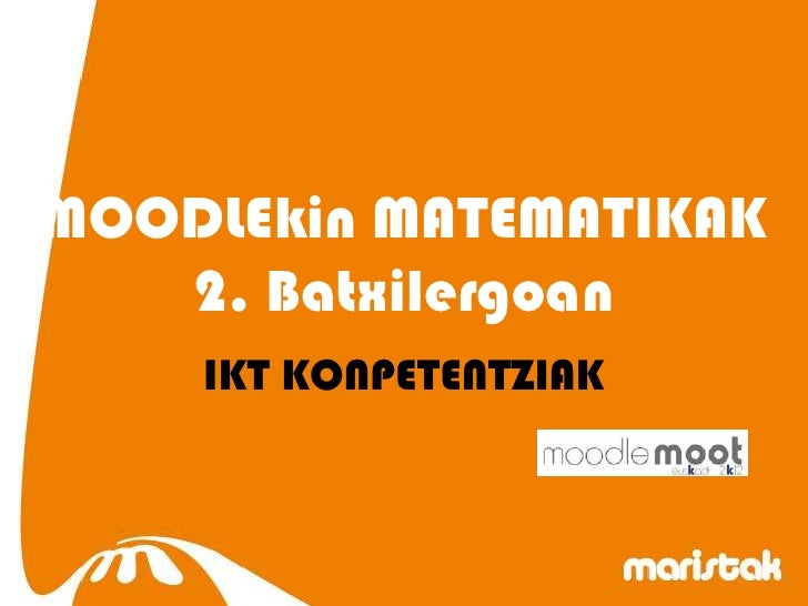 MOODLEkin MATEMATIKAK   2. Batxilergoan    IKT KONPETENTZIAK