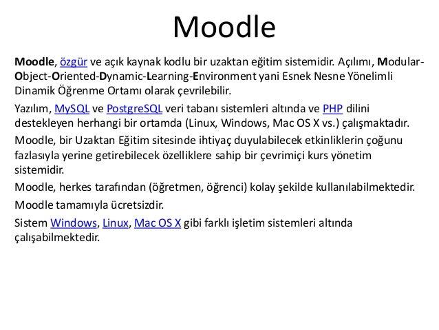 Moodle Moodle, özgür ve açık kaynak kodlu bir uzaktan eğitim sistemidir. Açılımı, Modular- Object-Oriented-Dynamic-Learnin...