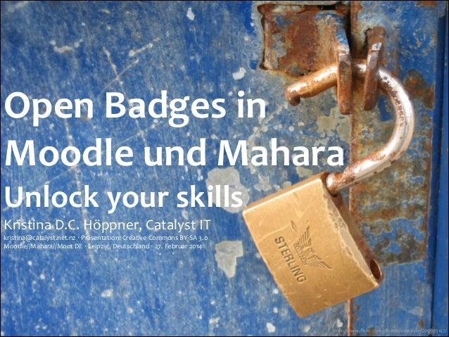 Open  Badges  in   Moodle  und  Mahara   Unlock  your  skills   Kristina  D.C.  Höppner,  Catalyst...