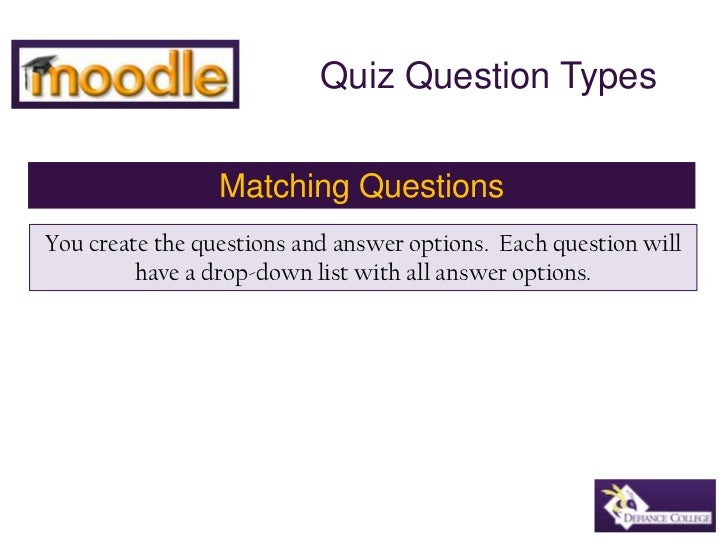 Quiz Question Types<br />Matching Questions<br />You create the questions and answer options.  Each question will have a d...
