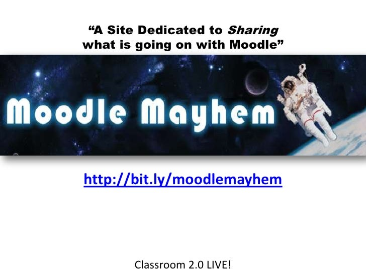 """""""A Site Dedicated to Sharingwhat is going on with Moodle""""<br />http://bit.ly/moodlemayhem<br />Classroom 2.0 LIVE!<br />"""