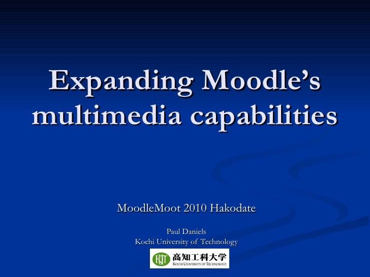 Expanding Moodle's multimedia capabilities MoodleMoot 2010 Hakodate Paul Daniels Kochi University of Technology