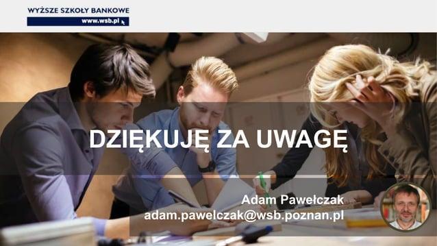 DZIĘKUJĘ ZA UWAGĘ Adam Pawełczak adam.pawelczak@wsb.poznan.pl