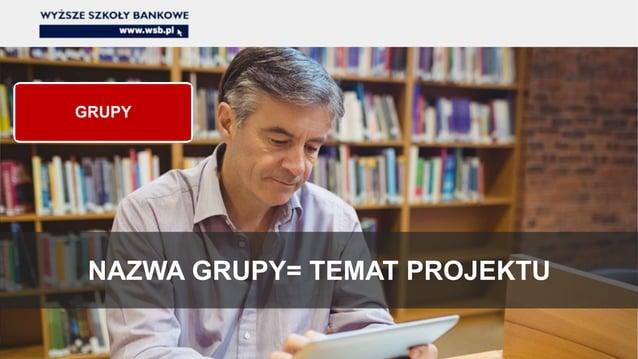 NAZWA GRUPY= TEMAT PROJEKTU GRUPY
