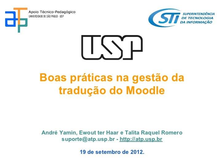 Boas práticas na gestão da   tradução do MoodleAndré Yamin, Ewout ter Haar e Talita Raquel Romero       suporte@atp.usp.br...