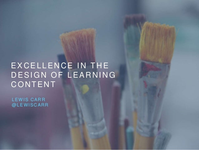 EXCELLENCE IN THE DESIGN OF LEARNING CONTENT LEWIS CARR @LEWISCARR