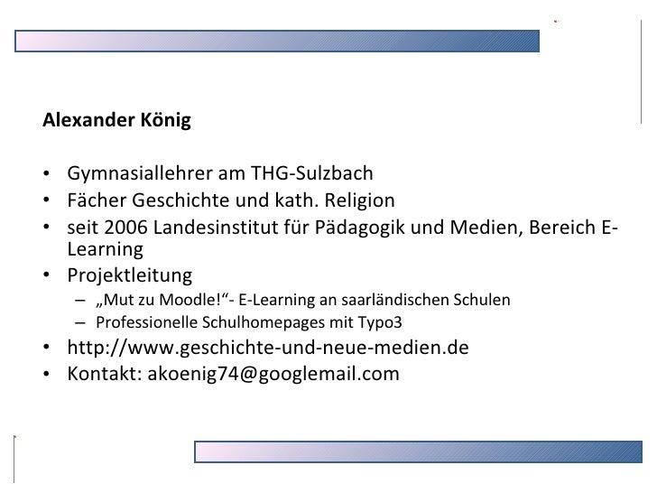 <ul><li>Alexander König </li></ul><ul><li>Gymnasiallehrer am THG-Sulzbach </li></ul><ul><li>Fächer Geschichte und kath. Re...