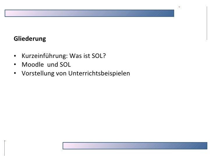 <ul><li>Gliederung  </li></ul><ul><li>Kurzeinführung: Was ist SOL? </li></ul><ul><li>Moodle  und SOL </li></ul><ul><li>Vor...