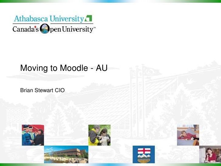 Moving to Moodle - AU  Brian Stewart CIO