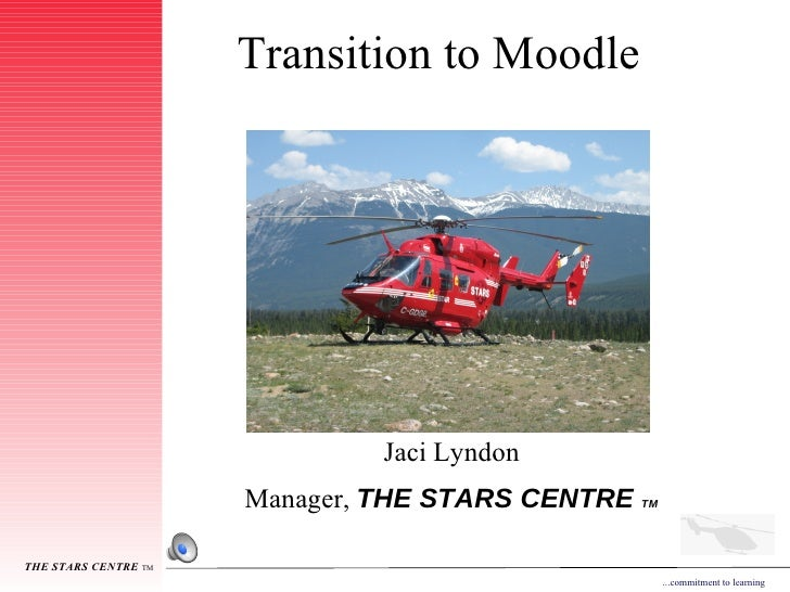 Transition to Moodle   Jaci Lyndon Manager,  THE STARS CENTRE  TM
