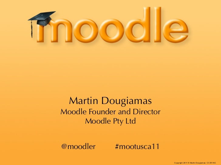 Martin DougiamasMoodle Founder and Director      Moodle Pty Ltd@moodler      #mootusca11                              Copy...