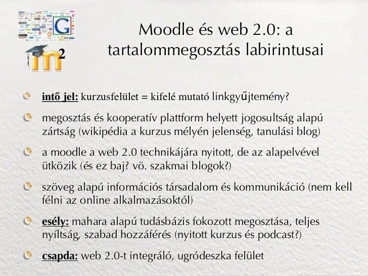 Moodle és web 2.0: a   2          tartalommegosztás labirintusaiintő jel: kurzusfelület = kifelé mutató linkgyűjtemény?meg...