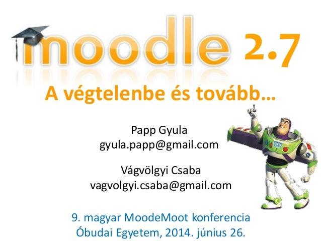 A végtelenbe és tovább… Vágvölgyi Csaba vagvolgyi.csaba@gmail.com 2.7 Papp Gyula gyula.papp@gmail.com 9. magyar MoodeMoot ...