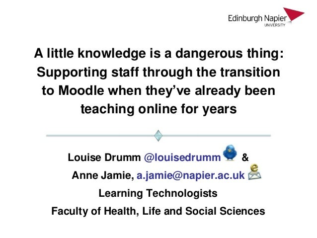 A little knowledge is a dangerous thing:Supporting staff through the transition to Moodle when they've already been       ...