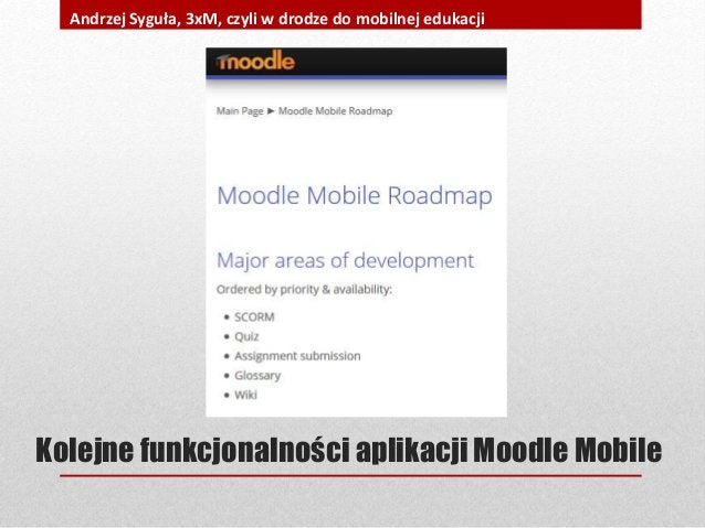 Kolejne funkcjonalności aplikacjiMoodle Mobile Andrzej Syguła, 3xM, czyli w drodze do mobilnej edukacji