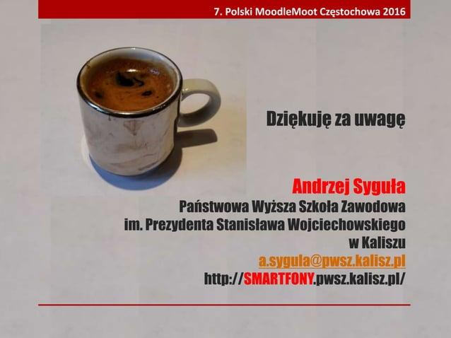Dziękuję za uwagę Andrzej Syguła Państwowa Wyższa Szkoła Zawodowa im. Prezydenta Stanisława Wojciechowskiego w Kaliszu a.s...