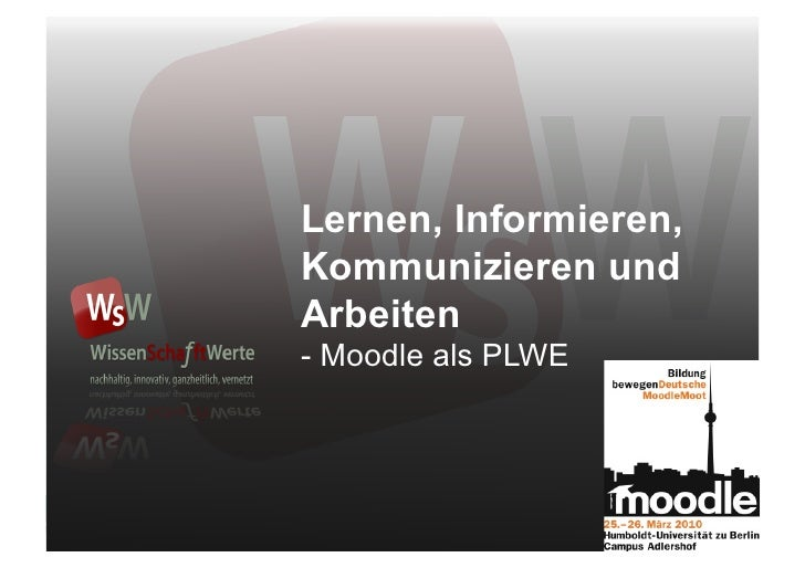 Lernen, Informieren, Kommunizieren und Arbeiten - Moodle als PLWE              SpardaAkademie/ Dr. Werner Stork/ Torsten M...