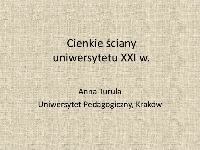 Cienkie ściany uniwersytetu XXI w. Anna Turula Uniwersytet Pedagogiczny, Kraków
