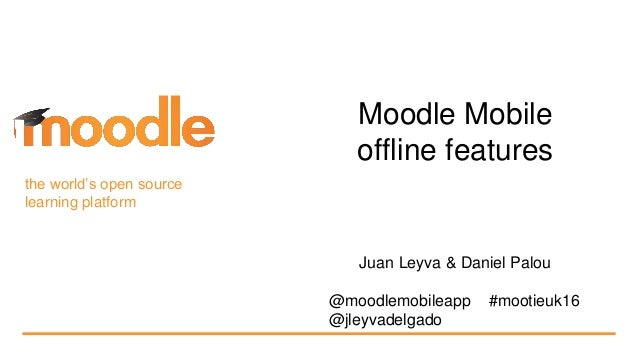 the world's open source learning platform Moodle Mobile offline features Juan Leyva & Daniel Palou @moodlemobileapp #mooti...