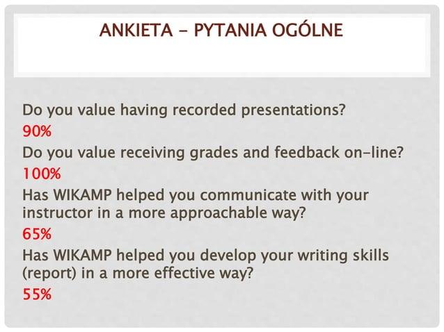 ANKIETA - PYTANIA OGÓLNE Do you value having recorded presentations? 90% Do you value receiving grades and feedback on-lin...