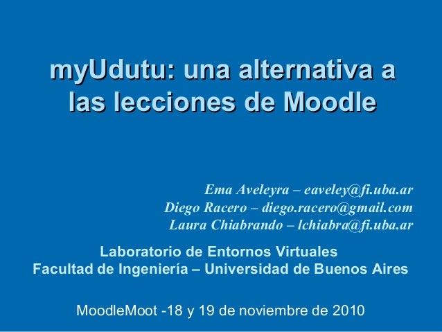 Ema Aveleyra – eaveley@fi.uba.ar Diego Racero – diego.racero@gmail.com Laura Chiabrando – lchiabra@fi.uba.ar MoodleMoot -1...