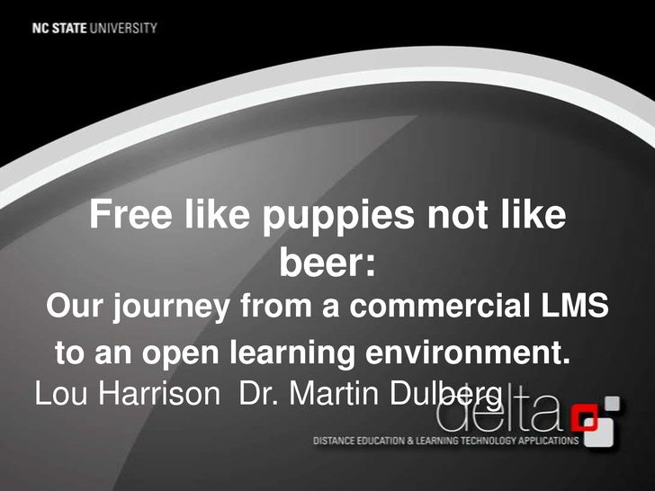 Free like puppies not like beer:<br />Our journey from a commercial LMS to an open learning environment. <br />Lou Harris...