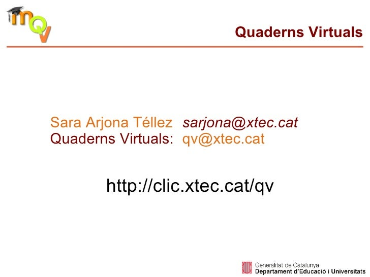 Quaderns Virtuals     Sara Arjona Téllez sarjona@xtec.cat Quaderns Virtuals: qv@xtec.cat          http://clic.xtec.cat/qv