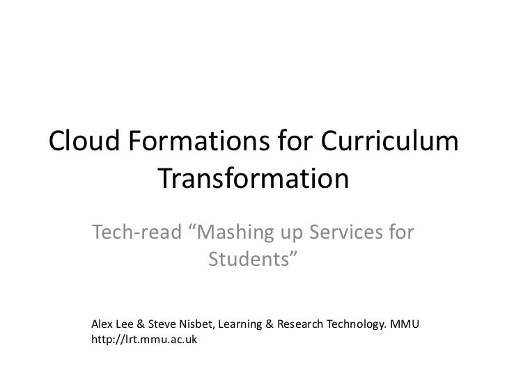 "Cloud Formations for Curriculum Transformation<br />Tech-read ""Mashing up Services for Students""<br />Alex Lee & Steve Nis..."