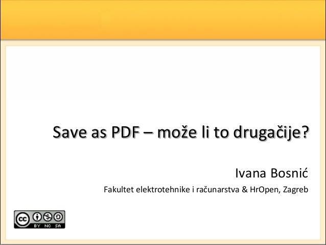 Save as PDF – može li to drugačije? Ivana Bosnid Fakultet elektrotehnike i računarstva & HrOpen, Zagreb