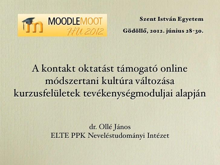Szent István Egyetem                            Gödöllő, 2012. június 28-30.    A kontakt oktatást támogató online       m...