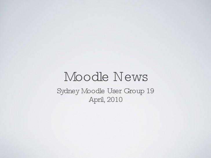 Moodle News <ul><li>Sydney Moodle User Group 19 </li></ul><ul><li>April, 2010 </li></ul>