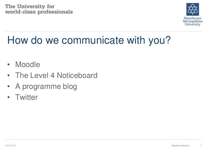 How do we communicate with you? •      Moodle •      The Level 4 Noticeboard •      A programme blog •      Twitter9/24/20...