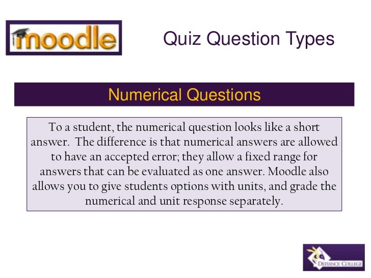 Quiz Question Types<br />Numerical Questions<br />To a student, the numerical question looks like a short answer.  The dif...