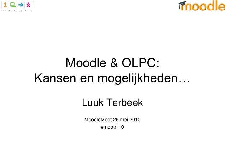 Moodle & OLPC:Kansen en mogelijkheden…       Luuk Terbeek       MoodleMoot 26 mei 2010             #mootnl10