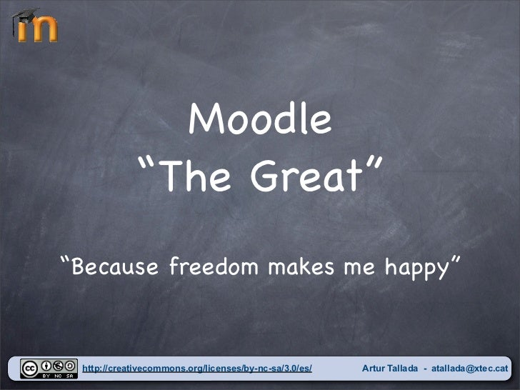 """Moodle             """"The Great""""""""Because freedom makes me happy"""" http://creativecommons.org/licenses/by-nc-sa/3.0/es/   Artu..."""
