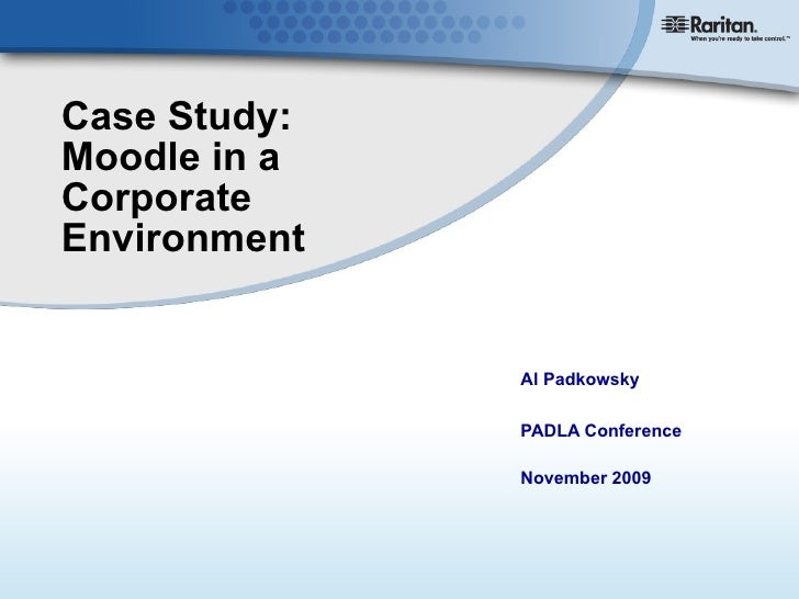 Case Study: Moodle in a Corporate Environment Al Padkowsky PADLA Conference  November 2009